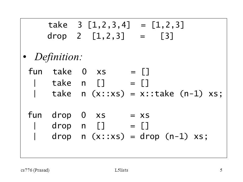 Definition: fun take 0 xs = [] take 3 [1,2,3,4] = [1,2,3]
